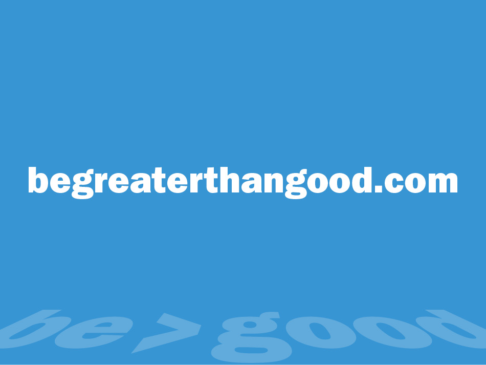 Be Greater Than Good URL